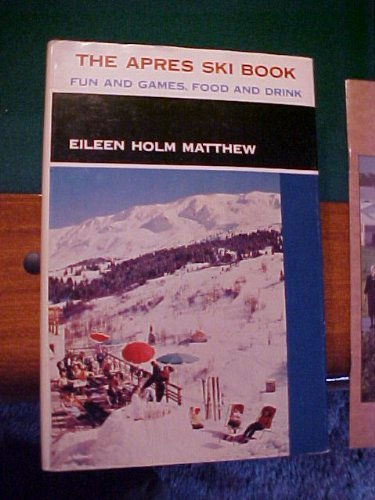 9780498067372: The Apres Ski Book;: Fun and Games, Food and Drink, Songs and Parties for the Apres Ski Set