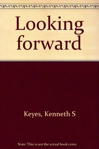 Looking forward (9780498067525) by Ken Keyes Jr.; Jacque Fresco