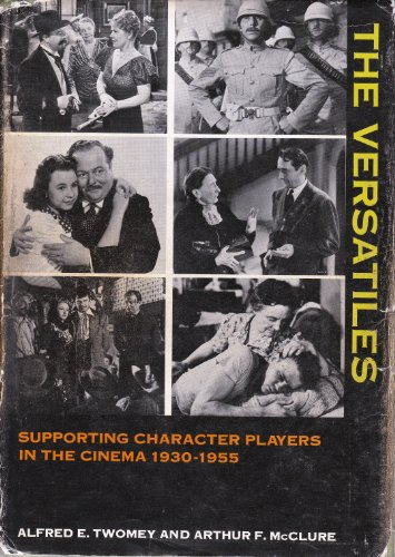 The Versatiles. A Study of Supporting Character Actors and Actresses in the American Motion Picture...