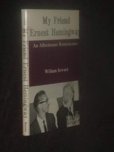 My Friend Ernest Hemingway: An Affectionate Reminiscence: Seward, William
