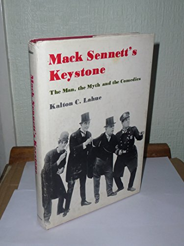 Mack Sennett's Keystone: The Man, the Myth, and the Comedies: Lahue, Kalton C.