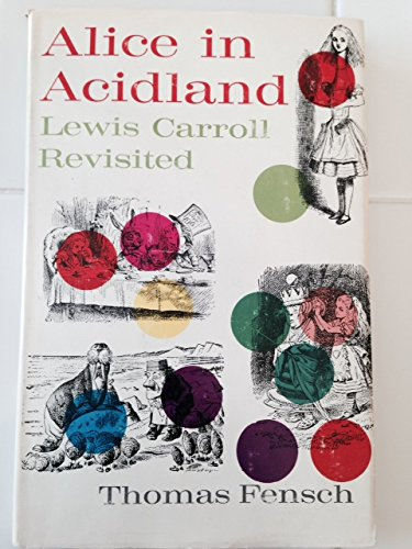 Alice in Acidland: Lewis Carroll Revisited: Fensch, Thomas