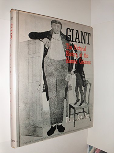Giant: The pictorial history of the human colossus: Lee, Polly Jae