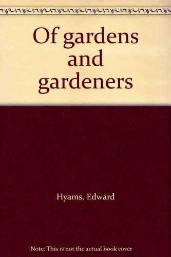 Of gardens and gardeners (049807482X) by Hyams, Edward