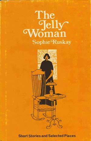 Jelly Woman: Short Stories and Selected Pieces.: RUSKAY, Sophie.