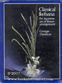 9780498075780: Classical Ikebana: The Japanese art of flower arrangement; classic and modern