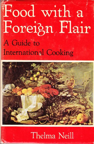 Food with a Foreign Flair: A Guide to International Cooking: Neill, Thelma