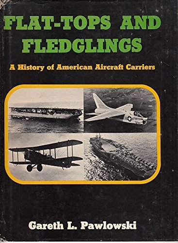 Flat-Tops and Fledglings: a History of American Aircraft Carriers.: PAWLOWSKI, GARETH L.