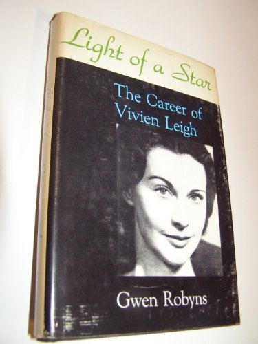 LIGHT OF A STAR: The Career of Vivien Leigh: Robyns, Gwen