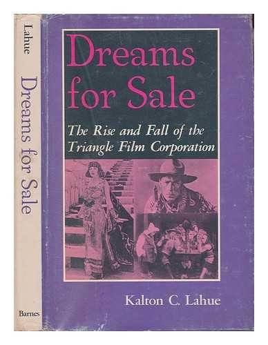 Dreams for sale;: The rise and fall of the Triangle Film Corporation,: Lahue, Kalton C