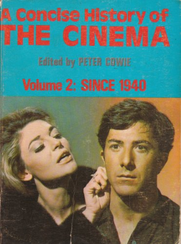 A Concise History of the Cinema, Vol 2: Since 1940: Cowie, Peter.