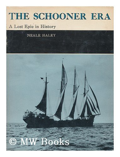 The Schooner Era: a Lost Epic in History: Haley, Neale, Illustrated by Photos