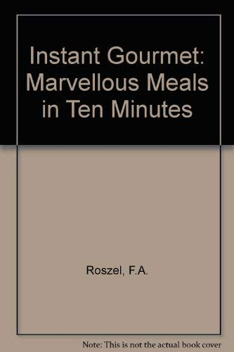 The Instant Gourmet: Miracle Meals in Ten Minutes.: Roszel, F.A.