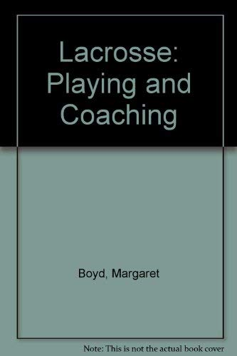 9780498081569: Lacrosse: Playing and Coaching