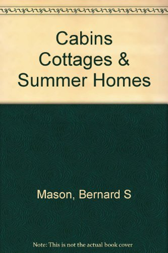 Cabins, cottages and summer homes,: Mason, Bernard Sterling