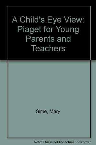 9780500010945: A Child's Eye View: Piaget for Young Parents and Teachers