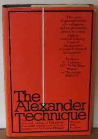Alexander Technique: Essential Writings of F.Matthias Alexander: F. Matthias Alexander