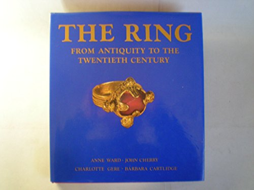 The Ring: From Antiquity to the Twentieth Century,: WARD, A., CHERRY, J., GERE, C., CARTIDGE, B.,