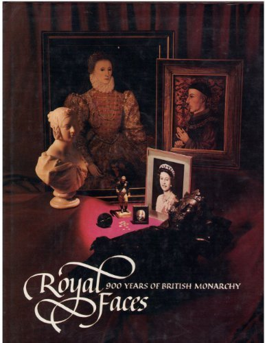 Royal Faces: Nine Hundred Years of British Monarchy