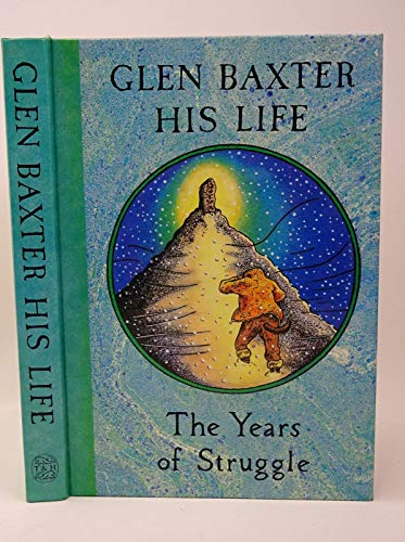 9780500013076: Glen Baxter: his life - the years of struggle