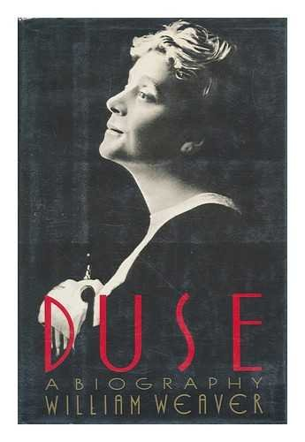 Duse : A Biography : Eleonora Duse: William Weaver