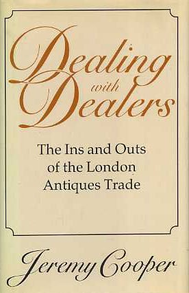 Dealing With Dealers: The Ins and Outs of the London Antiques Trade (0500013543) by Jeremy Cooper
