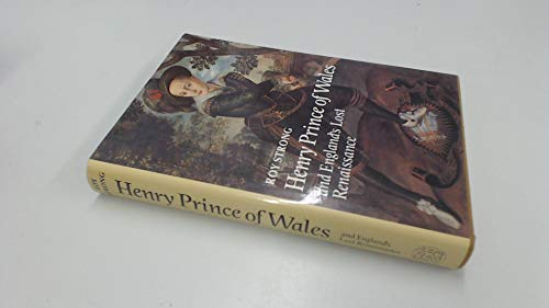 Henry, Prince of Wales, and England's Lost Renaissance: Strong, Roy C.