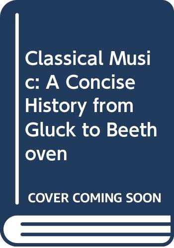 9780500013892: Classical Music: A Concise History from Gluck to Beethoven
