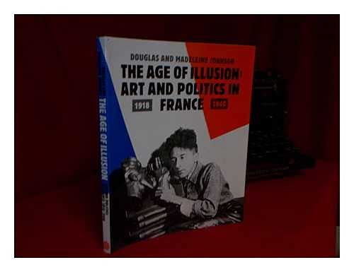 9780500014042: The Age of Illusion: Art and Politics in France, 1918-1940
