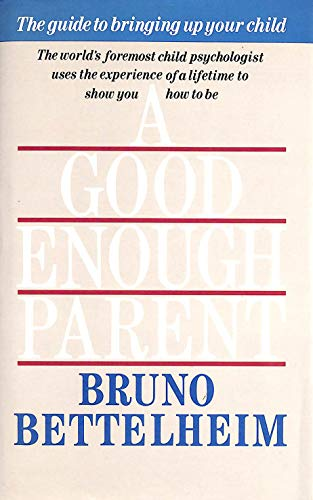 9780500014134: A Good Enough Parent: Guide to Bringing Up Your Child