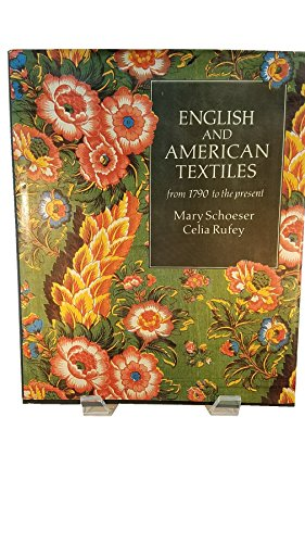 English and American Textiles from 1790 to the Present: Schoeser, Mary; Rufey, Celia