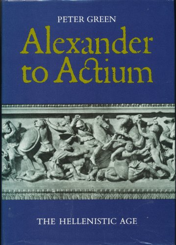 9780500014851: Alexander to Actium: Historical Evolution of the Hellenistic Age