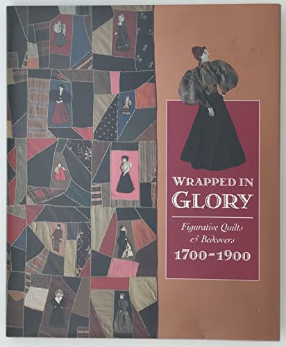 Wrapped in Glory: Figurative Quilts & Bedcovers 1700-1900: Fox, Sandi