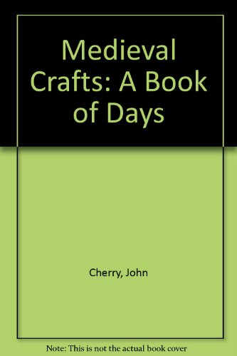 Medieval Crafts: A Book of Days.: Cherry, John