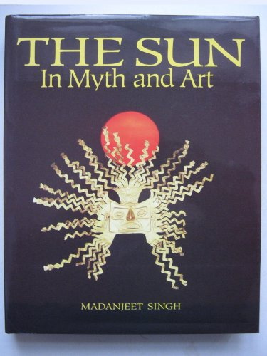 SUN IN MYTH AND ART.: Singh, Madanjeet (ed.).