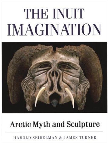 9780500016039: The Inuit Imagination: Arctic Myth and Sculpture