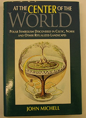 9780500016077: At the Center of the World: Polar Symbolism Discovered in Celtic, Norse and Other Ritualized Landscapes