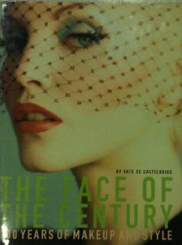 9780500016770: The Face of the Century: 100 Years of Makeup and Style