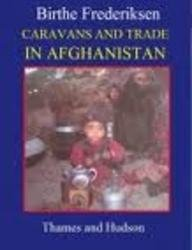 Caravans and Trade in Afghanistan. The Changing Life of the Nomadic Hazarbuz.