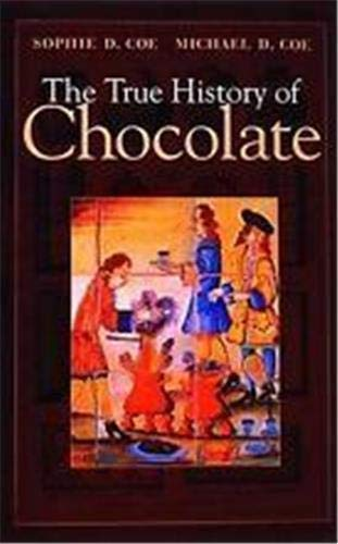 The True History of Chocolate: Coe, Sophie D., Coe, Michael D.