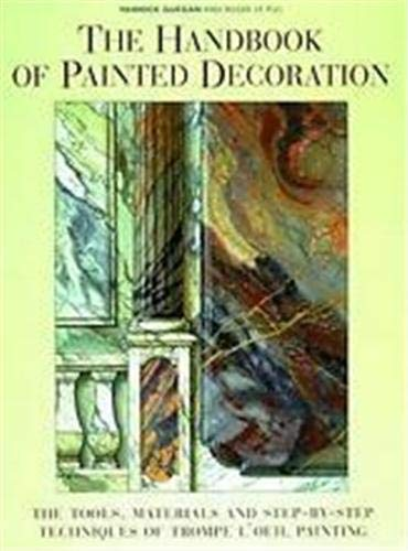9780500017128: The Handbook of Painted Decoration: The Tools, Materials and Step-by-Step Techniques of Trompe L'Oeil Painting