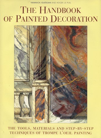 The Handbook of Painted Decoration: Guegan, Yannick; Lepuil, Roger