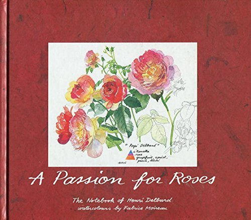 9780500017463: A Passion for Roses: The Notebook of Henri Delbard