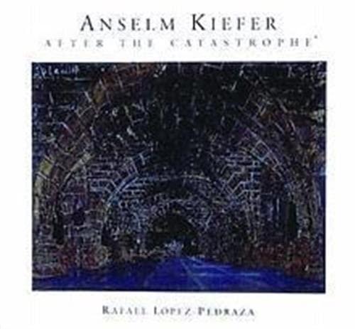 Anselm Kiefer: After the Catastrophe: Lopez-pedraza, Rafael