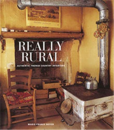 9780500017999: Really Rural: Authentic French Country Interiors: Authentic French Country Style