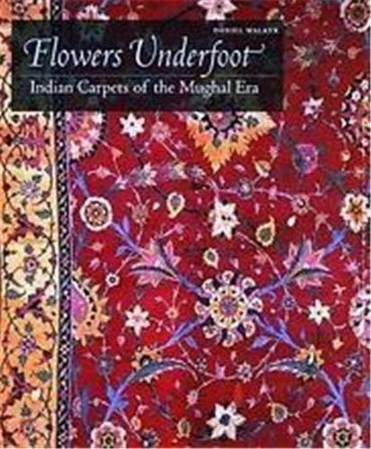 FLOWERS UNDERFOOT. Indian Carpets Of The Mughal Era.: Walker, Daniel.