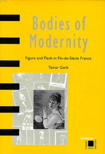 Bodies of Modernity: Figure and Flesh in Fin-de-siecle France: Garb, Tamar