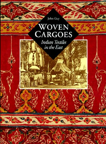Woven Cargoes - Indian Textiles in the East: Guy, John