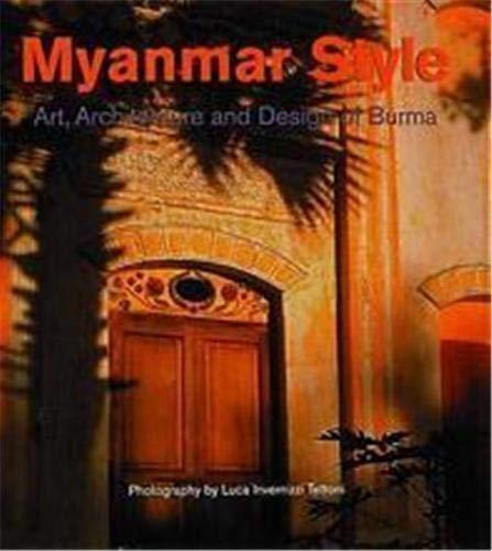 Myanmar Style: Art, Architecture and Design of Burma: Tettoni, Luca Invernizzi, Falconer, John