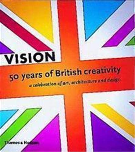 9780500019061: Vision: 50 Years of British Creativity, A Celebration of Art, Architecture and Design